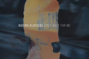 Racing Glaciers - Don't Wait For Me Artwork